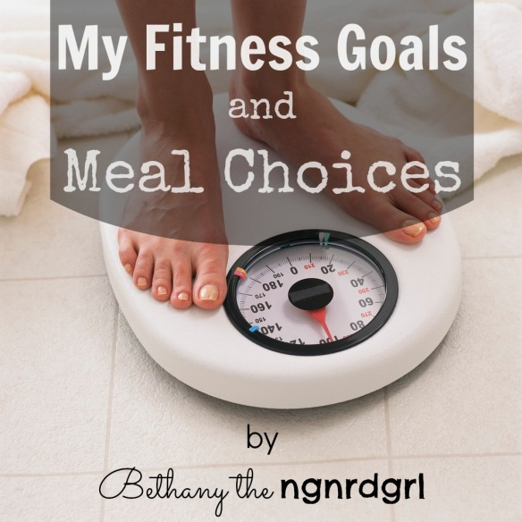 My Fitness Goals and Meal Choices by Bethany the ngnrdgrl